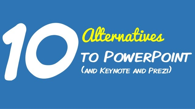 Alternatives to PowerPoint (and Keynote and Prezi)