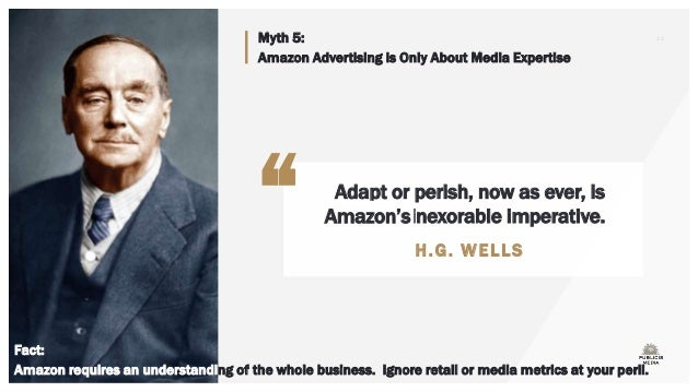 Myth 5: Amazon Advertising is Only About Media Expertise Adapt or perish, now as ever, is nature's inexorable imperative. ...
