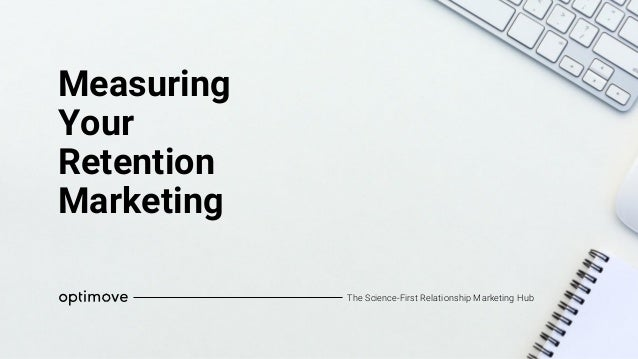 Measuring Your Retention Marketing The Science-First Relationship Marketing Hub