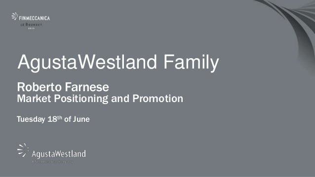 AgustaWestland FamilyRoberto FarneseMarket Positioning and PromotionTuesday 18th of June