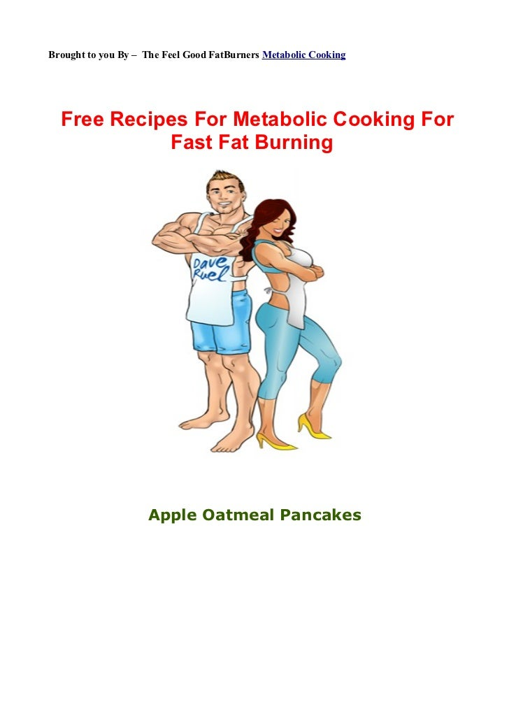 Brought to you By – The Feel Good FatBurners Metabolic Cooking  Free Recipes For Metabolic Cooking For            Fast Fat...