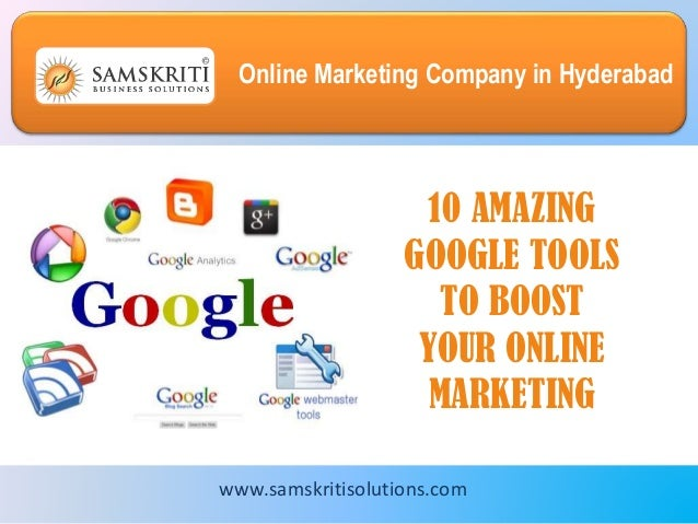 Online Marketing Company in Hyderabad 10 AMAZING GOOGLE TOOLS TO BOOST YOUR ONLINE MARKETING www.samskritisolutions.com