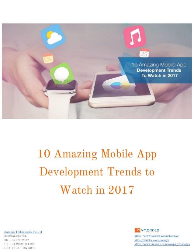 10AmazingMobileApp DevelopmentTrendsto Watchin2017 RanosysTechnologiesPteLtd   info@ranosys.com ...