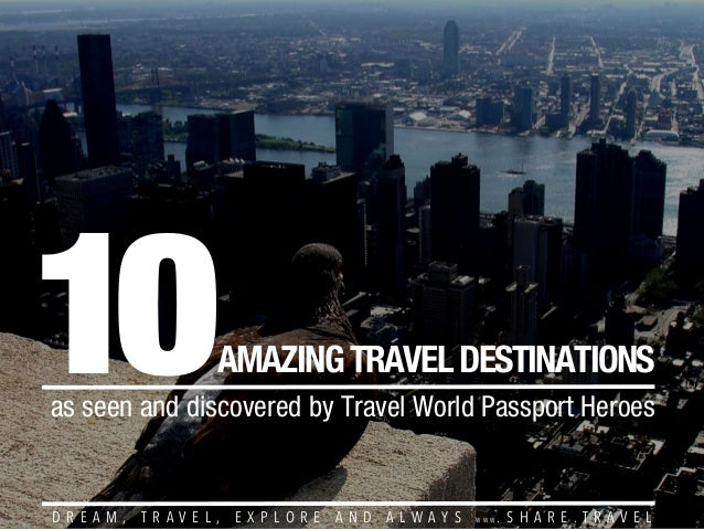 10  AMAZING TRAVEL DESTINATIONS  as seen and discovered by Travel World Passport Heroes  D R E A M ,  T R A V E L ,  E X P...