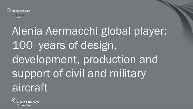 Alenia Aermacchi global player:100 years of design,development, production andsupport of civil and militaryaircraft