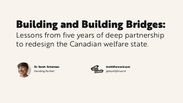Building and Building Bridges: Lessons from five years of deep partnership to redesign the Canadian welfare state. Leaders...