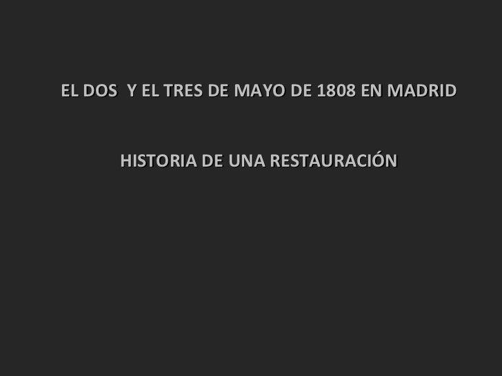 EL DOS  Y EL TRES DE MAYO DE 1808 EN MADRID HISTORIA DE UNA RESTAURACIÓN