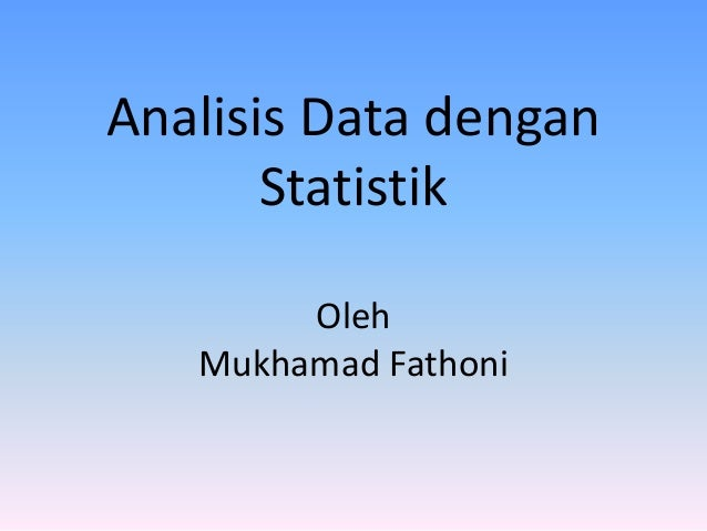 Analisis Data dengan Statistik Oleh Mukhamad Fathoni
