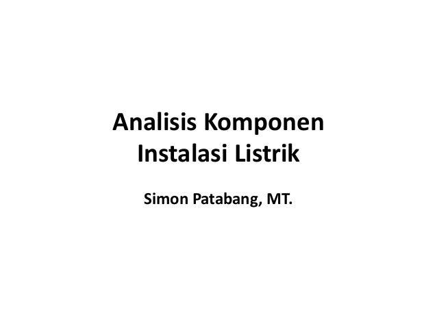 Analisis Komponen Instalasi Listrik Simon Patabang, MT.