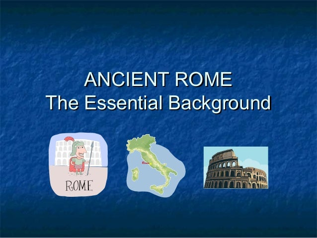 ANCIENT ROMEANCIENT ROMEThe Essential BackgroundThe Essential Background