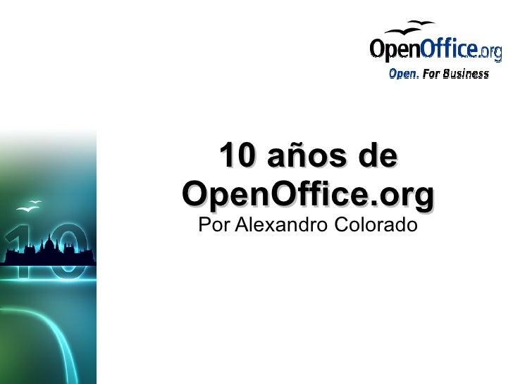 10 años de OpenOffice.org Por Alexandro Colorado