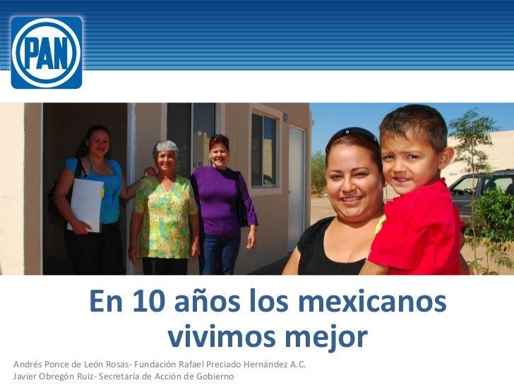 En 10 años los mexicanos                      vivimos mejorAndrés Ponce de León Rosas- Fundación Rafael Preciado Hernández...