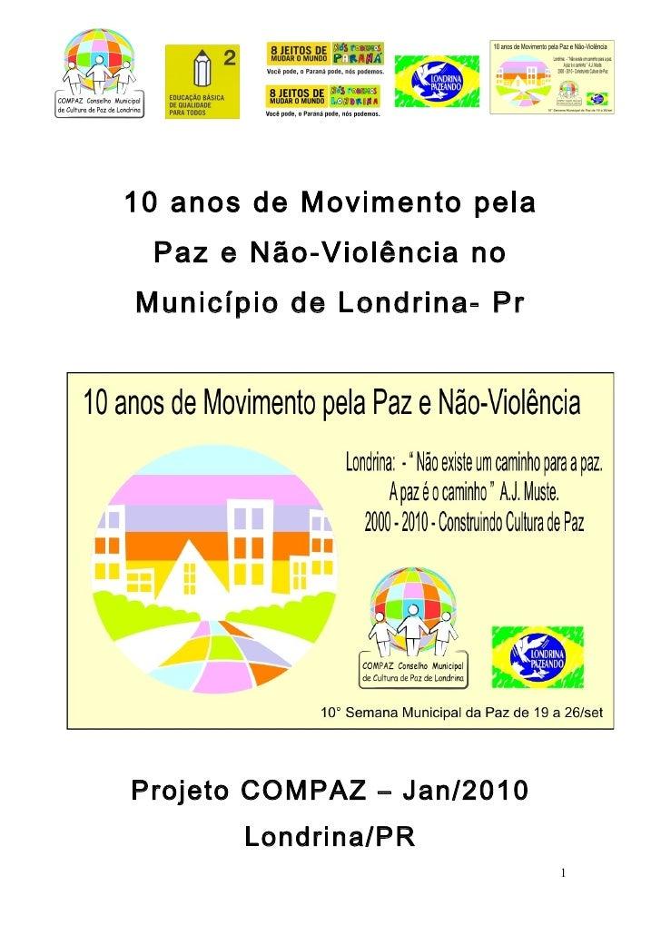 10 anos de Movimento pela  Paz e Não-Violência no Município de Londrina- Pr     Projeto COMPAZ – Jan/2010        Londrina/...