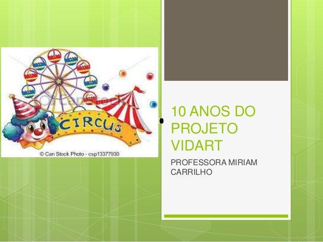 10 ANOS DO  PROJETO  VIDART  PROFESSORA MIRIAM  CARRILHO