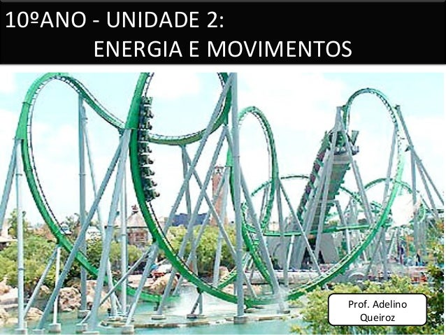 10ºANO - UNIDADE 2:ENERGIA E MOVIMENTOSProf. AdelinoQueiroz