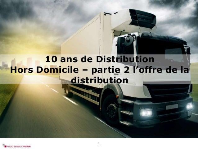 10 ans de Distribution Hors Domicile – partie 2 l'offre de la distribution 1