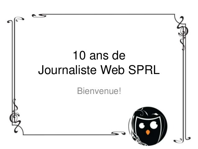 10 ans de Journaliste Web SPRL Bienvenue!