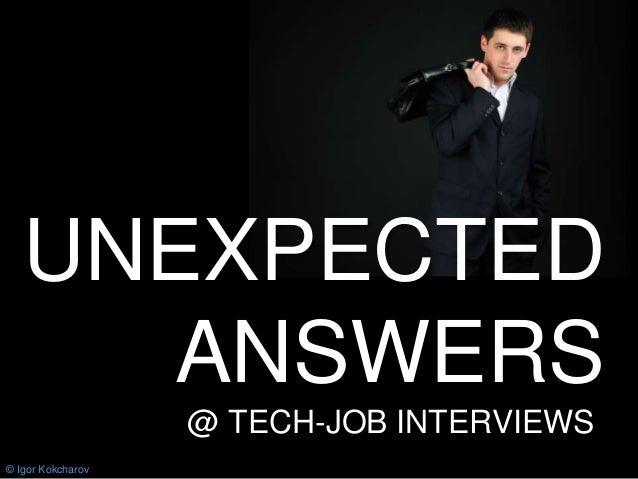UNEXPECTED ANSWERS @ TECH-JOB INTERVIEWS- © Igor Kokcharov