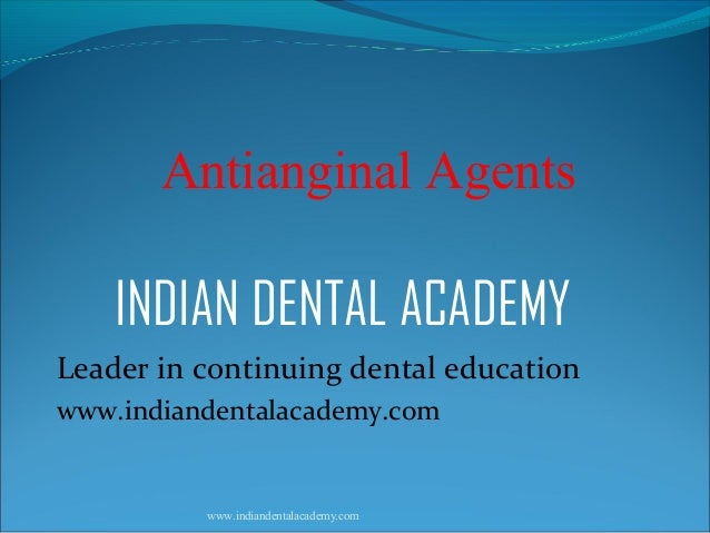 Antianginal Agents  INDIAN DENTAL ACADEMY Leader in continuing dental education www.indiandentalacademy.com  www.indianden...