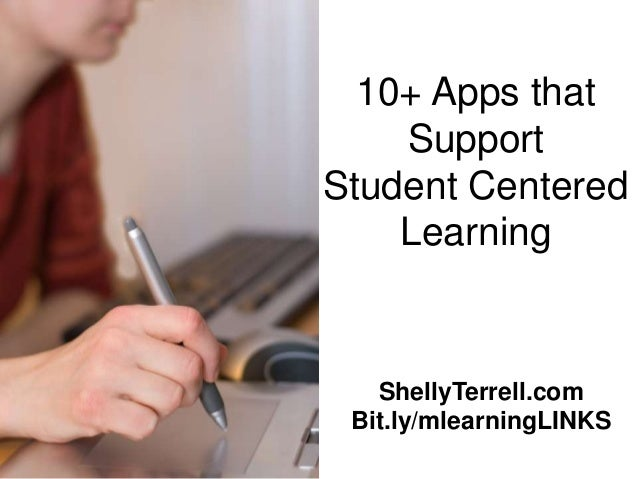 10+ Apps that    SupportStudent Centered    Learning   ShellyTerrell.com Bit.ly/mlearningLINKS