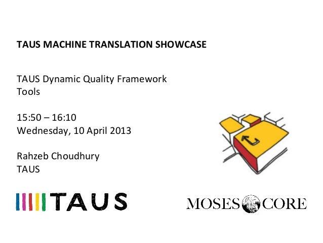 TAUS MACHINE TRANSLATION SHOWCASE TAUS Dynamic Quality Framework Tools  15:50 – 16:10 Wednesday,...
