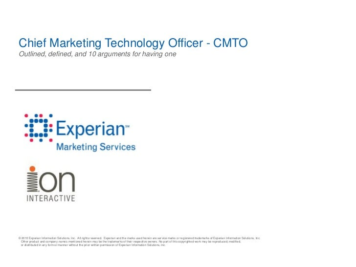 Chief Marketing Technology Officer - CMTOOutlined, defined, and 10 arguments for having one© 2010 Experian Information Sol...