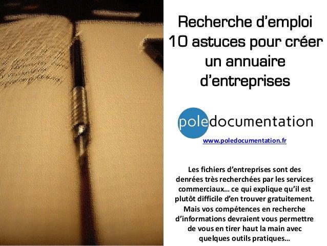Recherche d'emploi 10 astuces pour créer un annuaire d'entreprises www.poledocumentation.fr Les fichiers d'entreprises son...