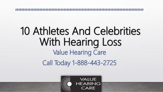10 Athletes And Celebrities With Hearing Loss Value Hearing Care Call Today 1-888-443-2725