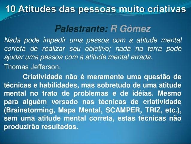 Palestrante: R Gómez Nada pode impedir uma pessoa com a atitude mental correta de realizar seu objetivo; nada na terra pod...