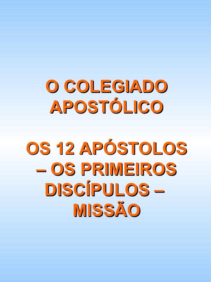 O COLEGIADO APOSTÓLICO OS 12 APÓSTOLOS – OS PRIMEIROS DISCÍPULOS –  MISSÃO