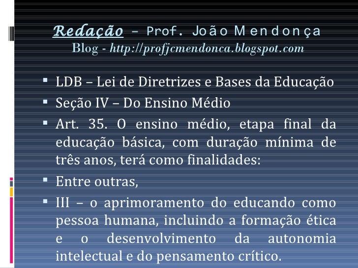 Redação – Prof. Jo ã o M e n d o n ç a   Blog - http://profjcmendonca.blogspot.com LDB – Lei de Diretrizes e Bases da Edu...