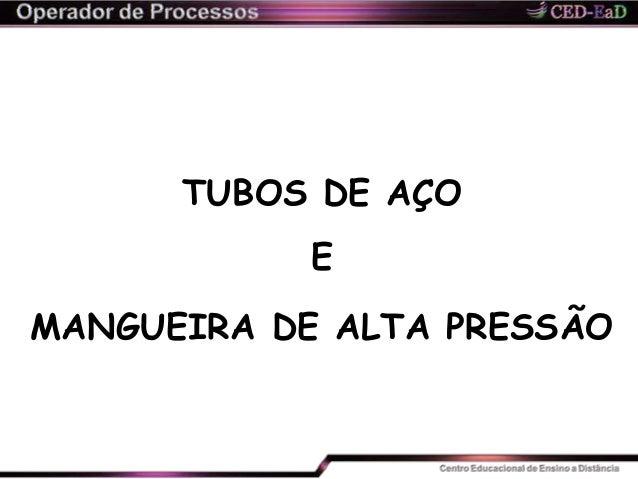 TUBOS DE AÇO E MANGUEIRA DE ALTA PRESSÃO