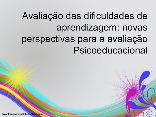 Avaliação das dificuldades de aprendizagem: novas perspectivas para a avaliação Psicoeducacional