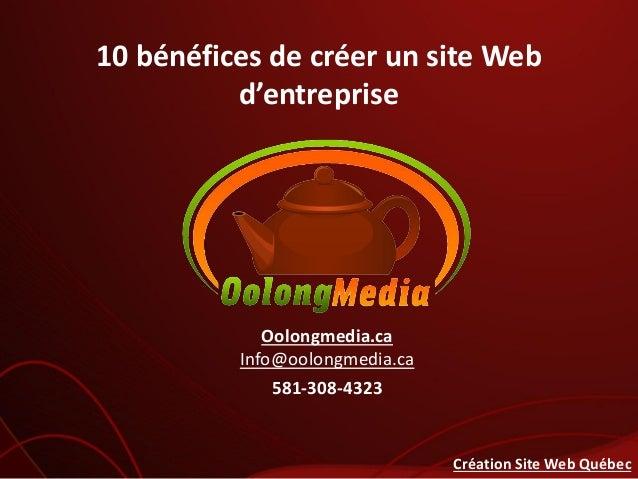 10 bénéfices de créer un site Webd'entrepriseOolongmedia.caInfo@oolongmedia.ca581-308-4323Création Site Web Québec
