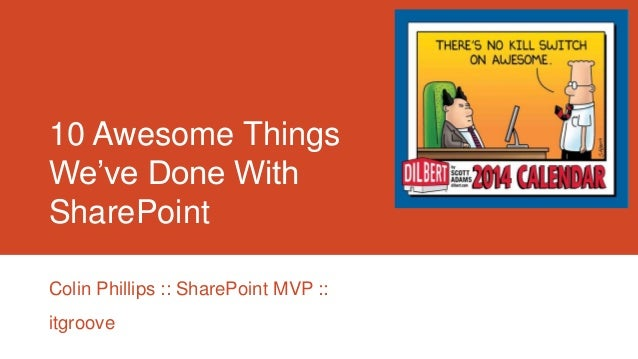 10 Awesome Things We've Done With SharePoint Colin Phillips :: SharePoint MVP :: itgroove