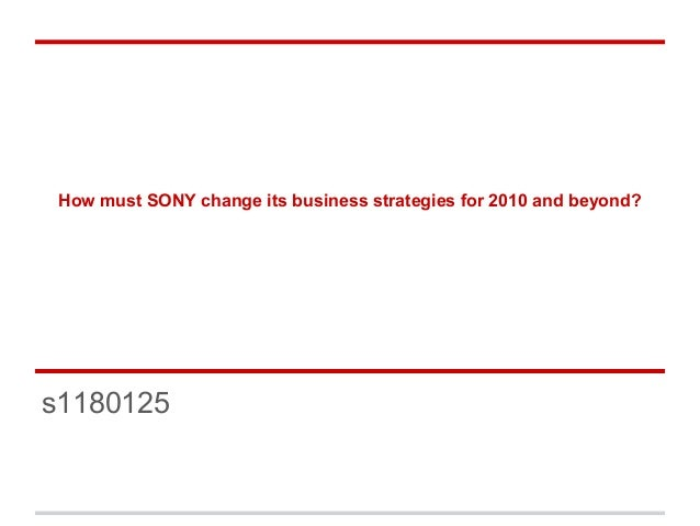 How must SONY change its business strategies for 2010 and beyond?s1180125