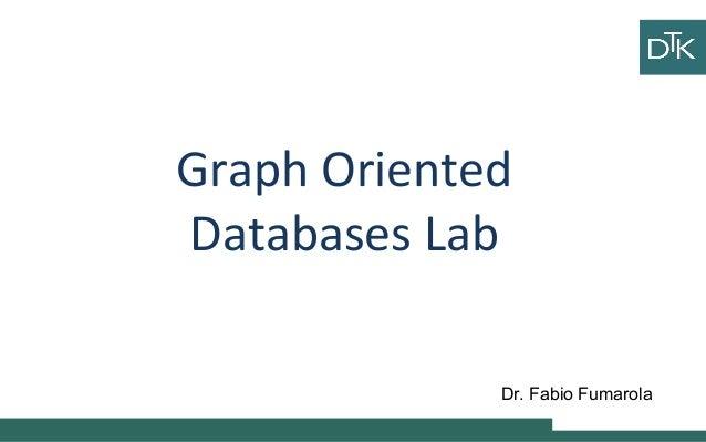 Graph Oriented Databases Lab Ciao ciao Vai a fare ciao ciao Dr. Fabio Fumarola