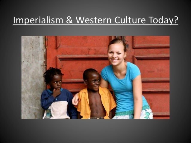 Imperialism & Western Culture Today?
