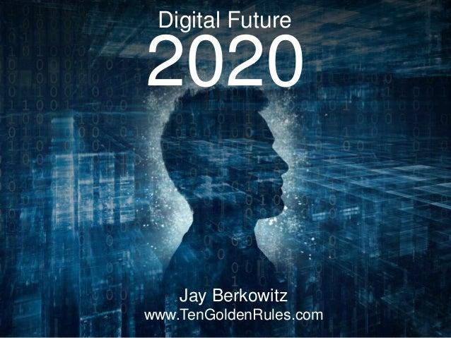 Digital Future 2020 Jay Berkowitz www.TenGoldenRules.com