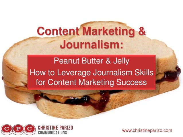 Content Marketing & Journalism: Peanut Butter & Jelly How to Leverage Journalism Skills for Content Marketing Success www....