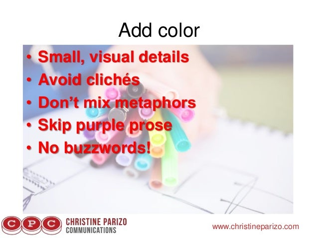 Add color www.christineparizo.com • Small, visual details • Avoid clichés • Don't mix metaphors • Skip purple prose • No b...