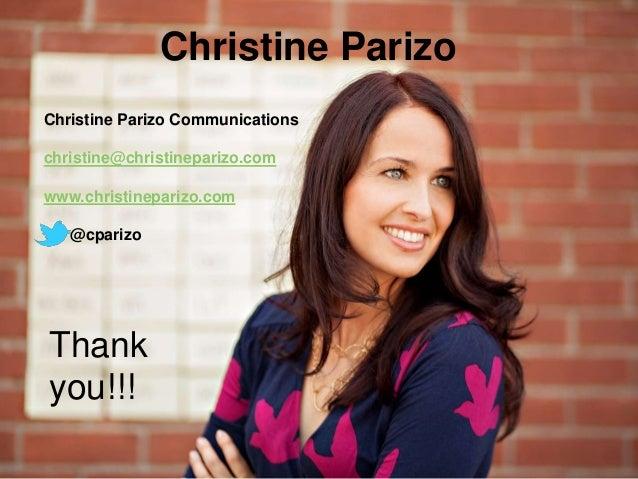 Christine Parizo Christine Parizo Communications christine@christineparizo.com www.christineparizo.com @cparizo Thank you!...