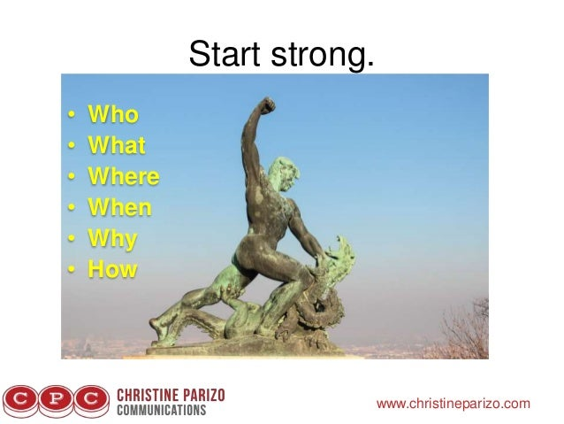 Start strong. www.christineparizo.com • Who • What • Where • When • Why • How