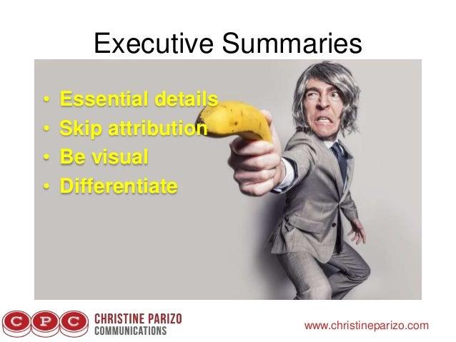 Executive Summaries www.christineparizo.com • Essential details • Skip attribution • Be visual • Differentiate