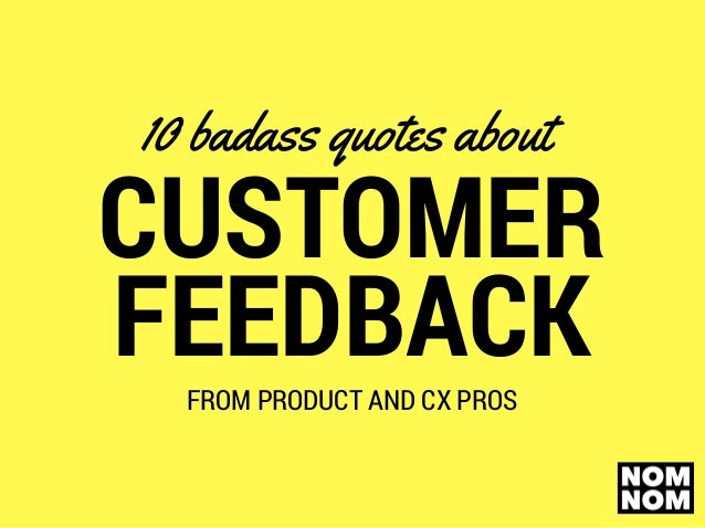Badass Quotes Amazing 48 Badass Quotes About Customer Feedback From Product And CX Pros
