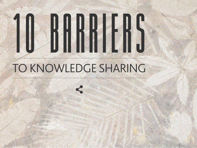 10BARRIERS_______________________ TOKNOWLEDGESHARING_______________________
