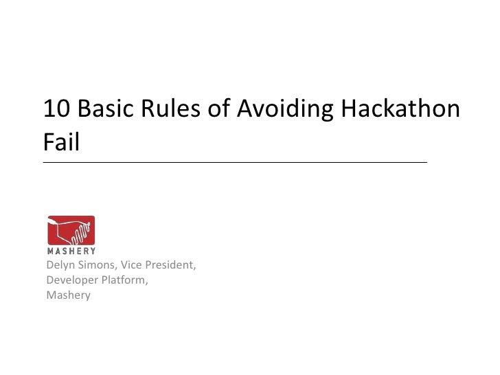10 Basic Rules of Avoiding HackathonFailDelyn Simons, Vice President,Developer Platform,Mashery