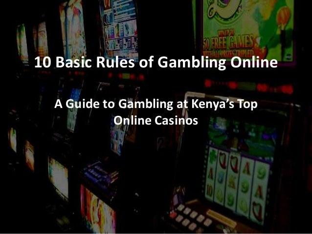 10 Basic Rules of Gambling Online A Guide to Gambling at Kenya's Top Online Casinos