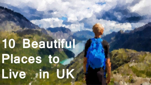 10 beautiful places to live in uk for Prettiest places to live in the us