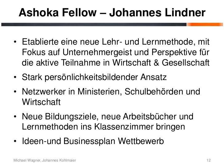 Ashoka Fellow – Johannes Lindner• Etablierte eine neue Lehr- und Lernmethode, mit  Fokus auf Unternehmergeist und Perspekt...